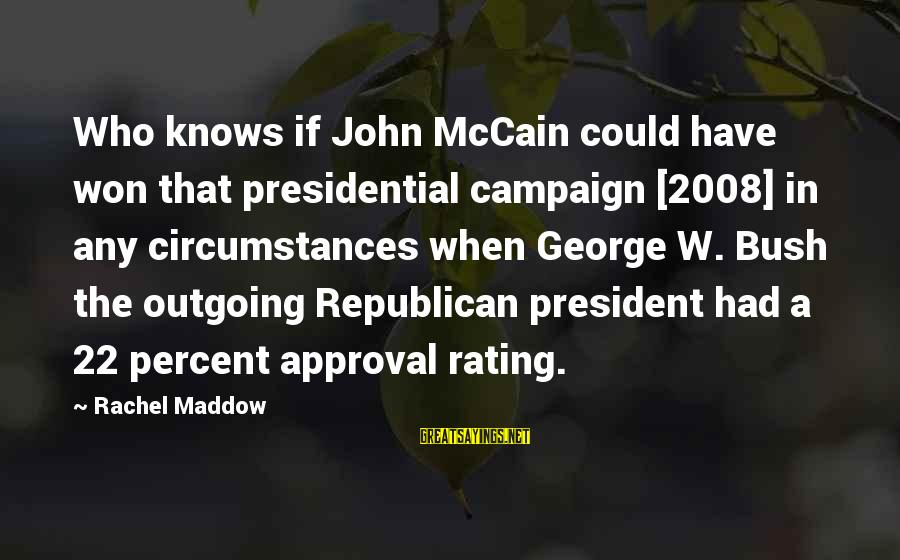 Save Sparrow Bird Sayings By Rachel Maddow: Who knows if John McCain could have won that presidential campaign [2008] in any circumstances