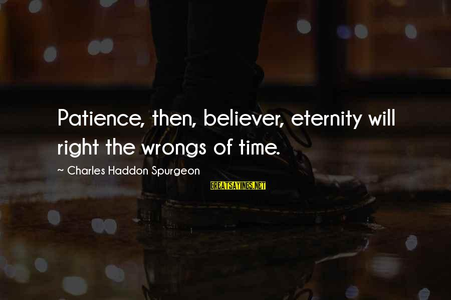 Saving Silverman Sayings By Charles Haddon Spurgeon: Patience, then, believer, eternity will right the wrongs of time.