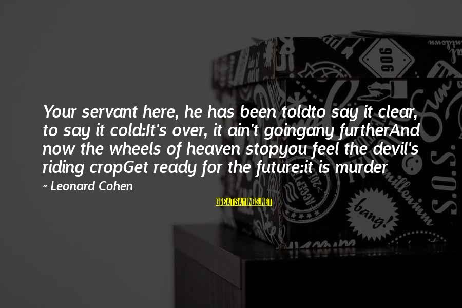 Saving Silverman Sayings By Leonard Cohen: Your servant here, he has been toldto say it clear, to say it cold:It's over,