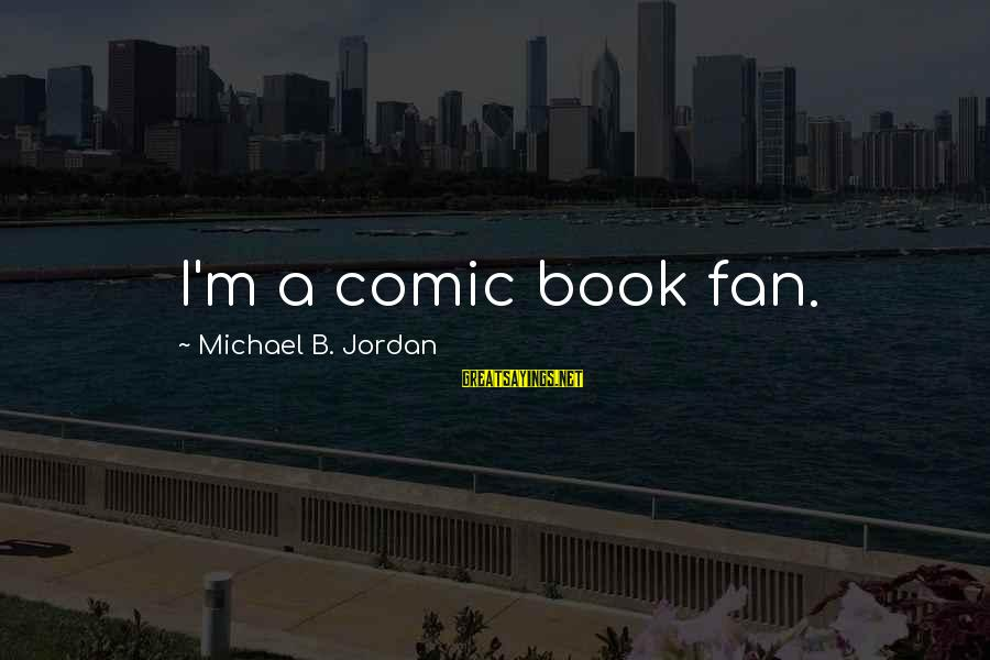 Saving Silverman Sayings By Michael B. Jordan: I'm a comic book fan.