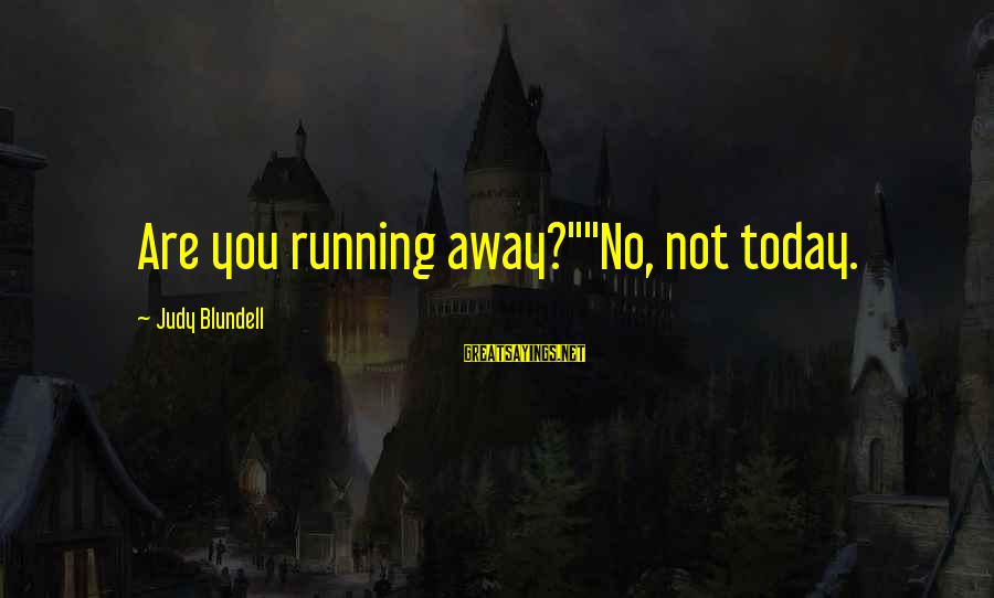 """Saw You Today Sayings By Judy Blundell: Are you running away?""""""""No, not today."""