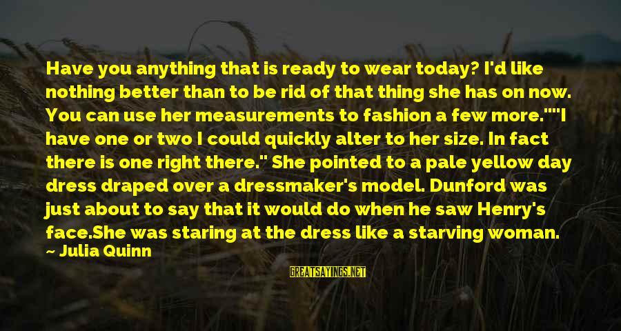 Saw You Today Sayings By Julia Quinn: Have you anything that is ready to wear today? I'd like nothing better than to