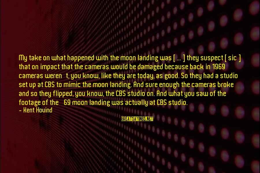 Saw You Today Sayings By Kent Hovind: My take on what happened with the moon landing was [ ... ] they suspect