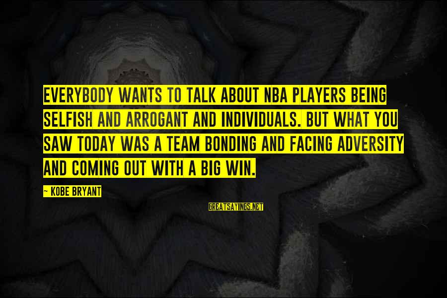 Saw You Today Sayings By Kobe Bryant: Everybody wants to talk about NBA players being selfish and arrogant and individuals. But what