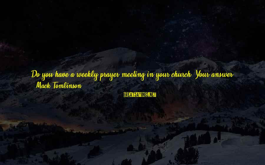 Saw You Today Sayings By Mack Tomlinson: Do you have a weekly prayer meeting in your church? Your answer reflects how spiritual
