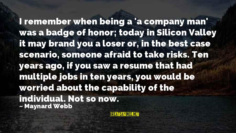 Saw You Today Sayings By Maynard Webb: I remember when being a 'a company man' was a badge of honor; today in