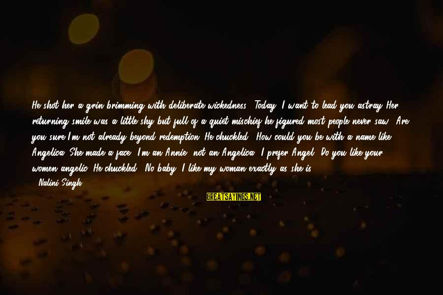 """Saw You Today Sayings By Nalini Singh: He shot her a grin brimming with deliberate wickedness. """"Today, I want to lead you"""
