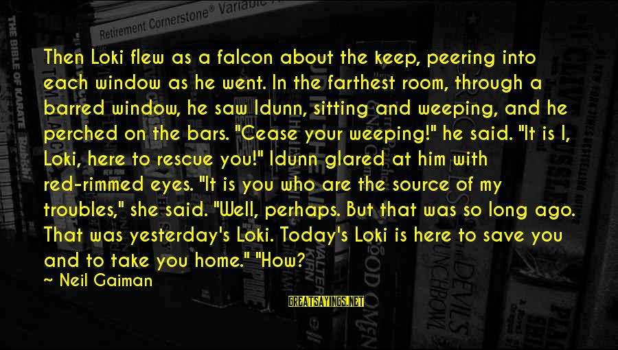 Saw You Today Sayings By Neil Gaiman: Then Loki flew as a falcon about the keep, peering into each window as he