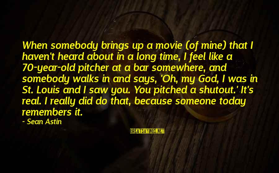 Saw You Today Sayings By Sean Astin: When somebody brings up a movie (of mine) that I haven't heard about in a