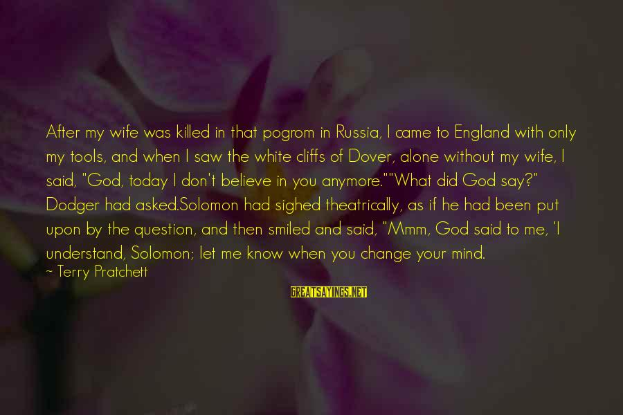 Saw You Today Sayings By Terry Pratchett: After my wife was killed in that pogrom in Russia, I came to England with