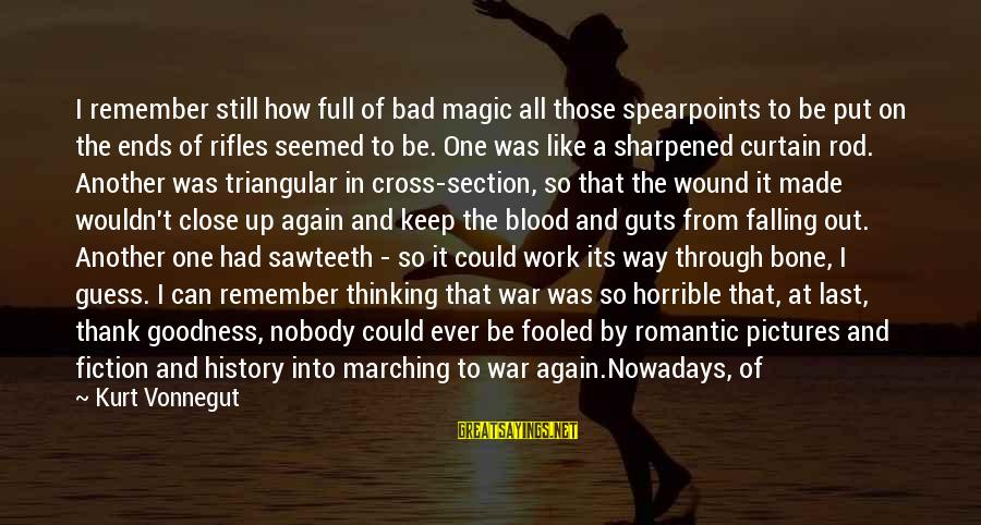 Sawteeth Sayings By Kurt Vonnegut: I remember still how full of bad magic all those spearpoints to be put on