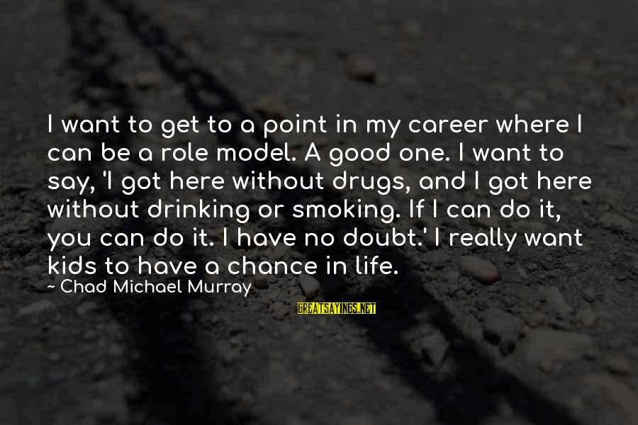 Say No Drugs Sayings By Chad Michael Murray: I want to get to a point in my career where I can be a