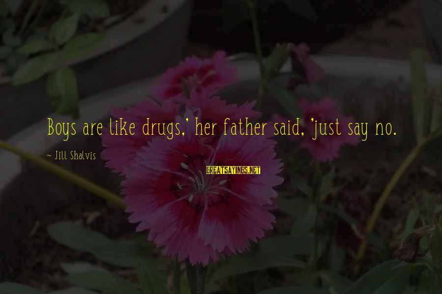 Say No Drugs Sayings By Jill Shalvis: Boys are like drugs,' her father said, 'just say no.