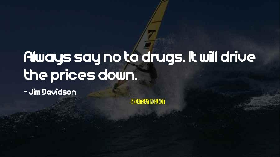 Say No Drugs Sayings By Jim Davidson: Always say no to drugs. It will drive the prices down.