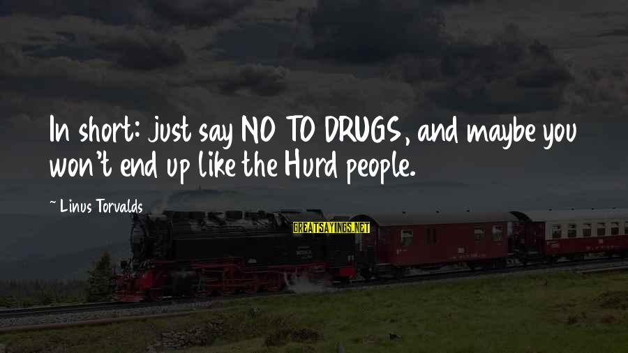 Say No Drugs Sayings By Linus Torvalds: In short: just say NO TO DRUGS, and maybe you won't end up like the