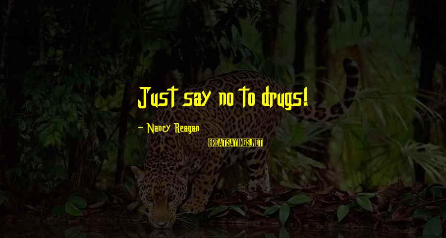 Say No Drugs Sayings By Nancy Reagan: Just say no to drugs!