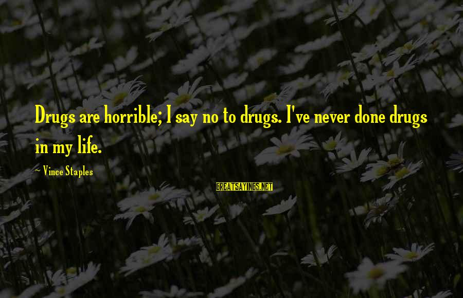 Say No Drugs Sayings By Vince Staples: Drugs are horrible; I say no to drugs. I've never done drugs in my life.