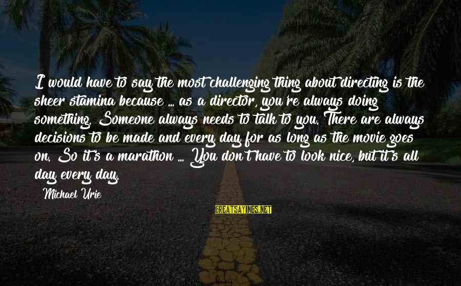 Say Something Nice Day Sayings By Michael Urie: I would have to say the most challenging thing about directing is the sheer stamina