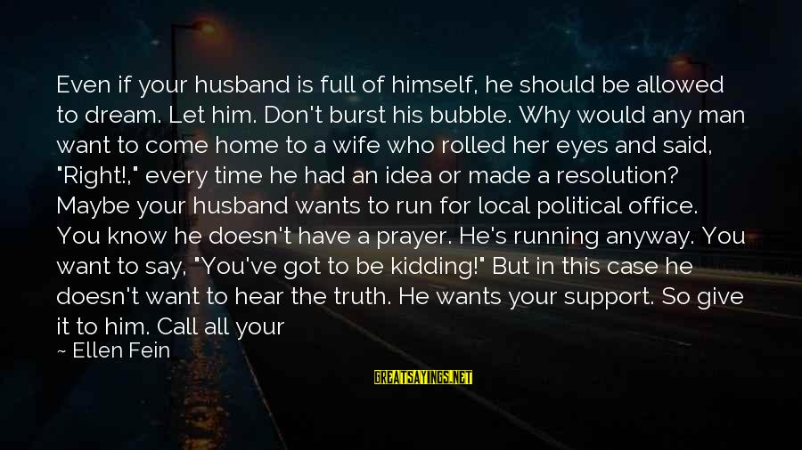Say What You Want To Hear Sayings By Ellen Fein: Even if your husband is full of himself, he should be allowed to dream. Let