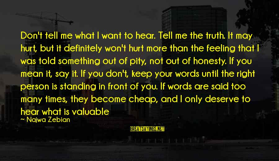 Say What You Want To Hear Sayings By Najwa Zebian: Don't tell me what I want to hear. Tell me the truth. It may hurt,