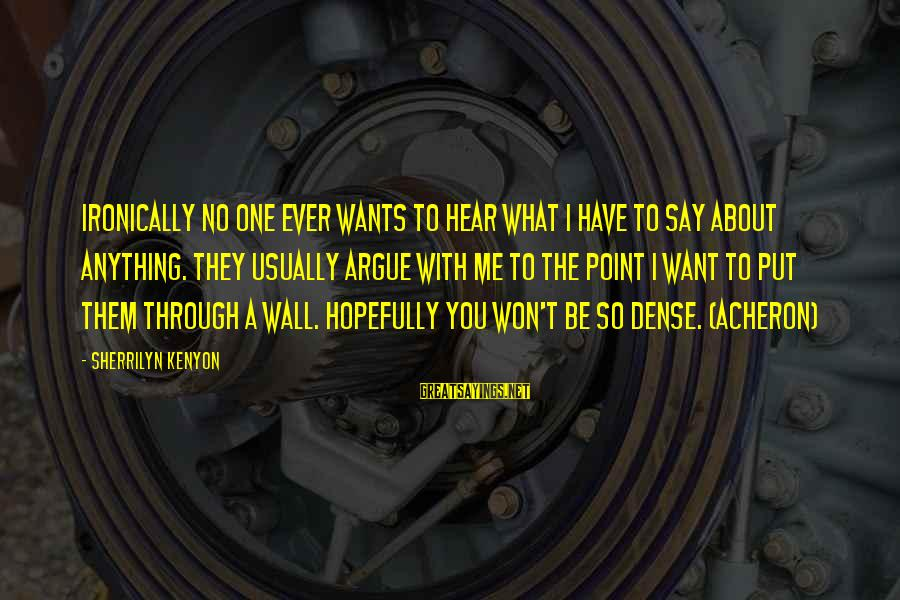 Say What You Want To Hear Sayings By Sherrilyn Kenyon: Ironically no one ever wants to hear what I have to say about anything. They