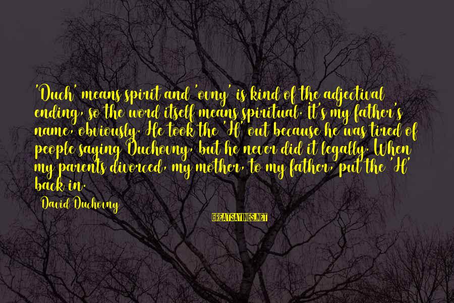 Saying A Kind Word Sayings By David Duchovny: 'Duch' means spirit and 'ovny' is kind of the adjectival ending, so the word itself