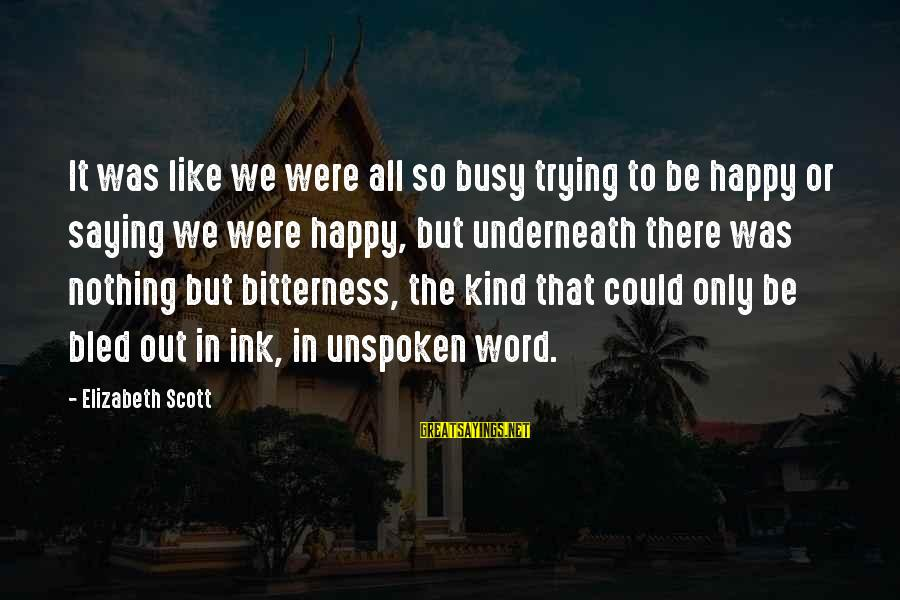 Saying A Kind Word Sayings By Elizabeth Scott: It was like we were all so busy trying to be happy or saying we