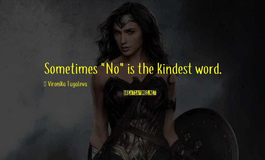 """Saying A Kind Word Sayings By Vironika Tugaleva: Sometimes """"No"""" is the kindest word."""