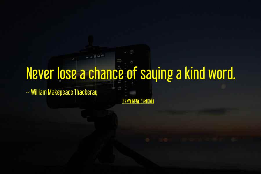 Saying A Kind Word Sayings By William Makepeace Thackeray: Never lose a chance of saying a kind word.