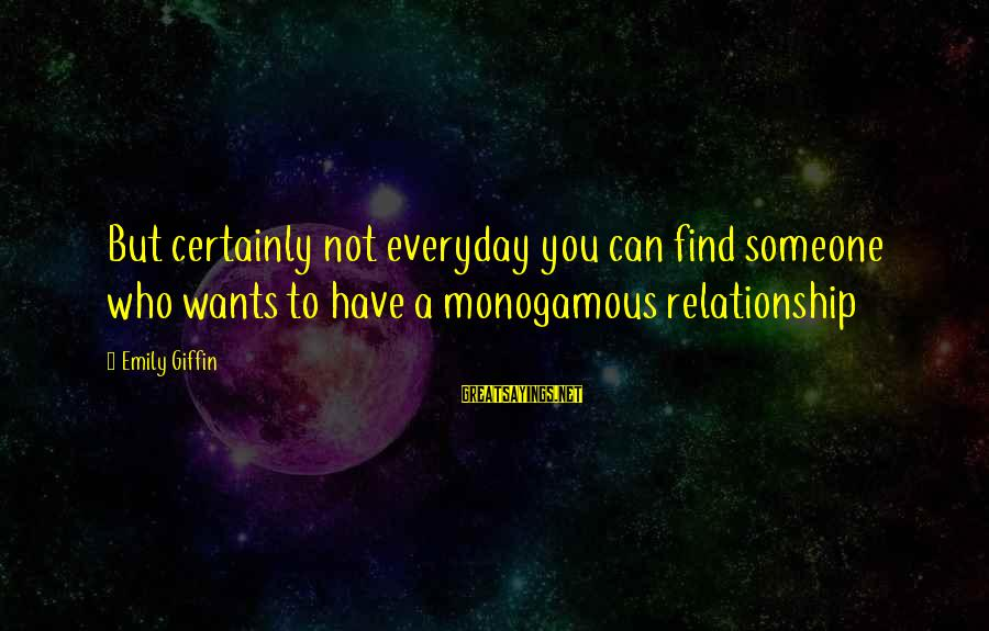 Saying Goodbye Mom Inspirational Sayings By Emily Giffin: But certainly not everyday you can find someone who wants to have a monogamous relationship