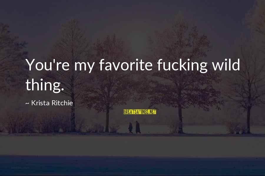 Saying Goodbye Mom Inspirational Sayings By Krista Ritchie: You're my favorite fucking wild thing.