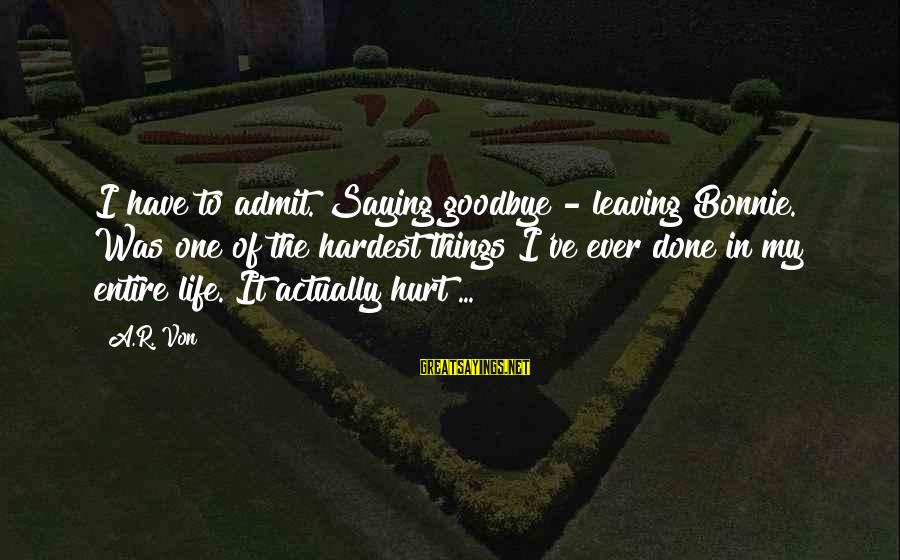 Saying I Love You And Goodbye Sayings By A.R. Von: I have to admit. Saying goodbye - leaving Bonnie. Was one of the hardest things