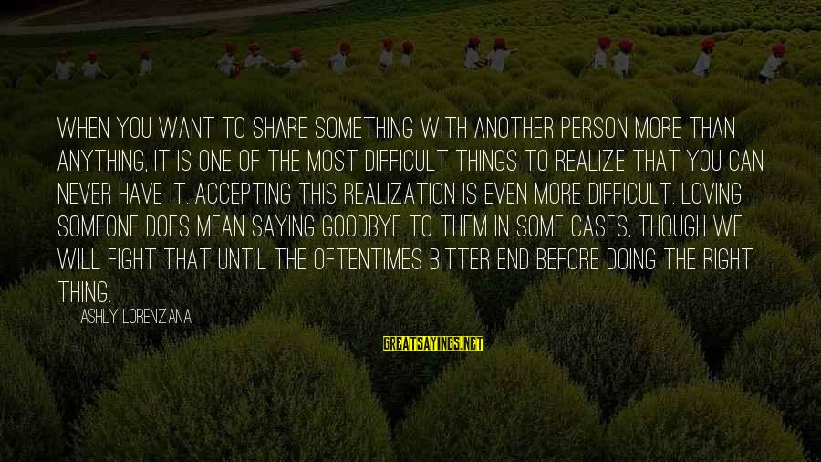 Saying I Love You And Goodbye Sayings By Ashly Lorenzana: When you want to share something with another person more than anything, it is one