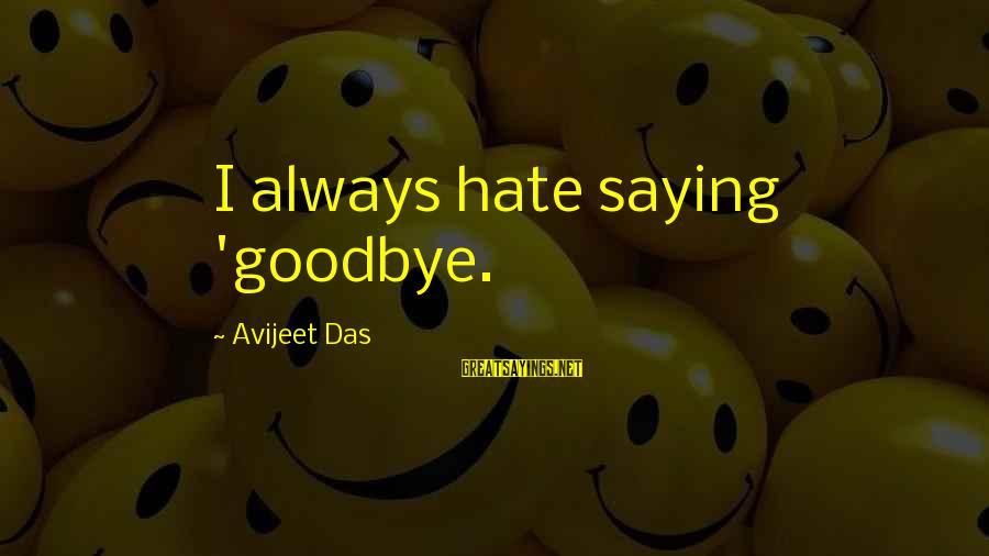 Saying I Love You And Goodbye Sayings By Avijeet Das: I always hate saying 'goodbye.