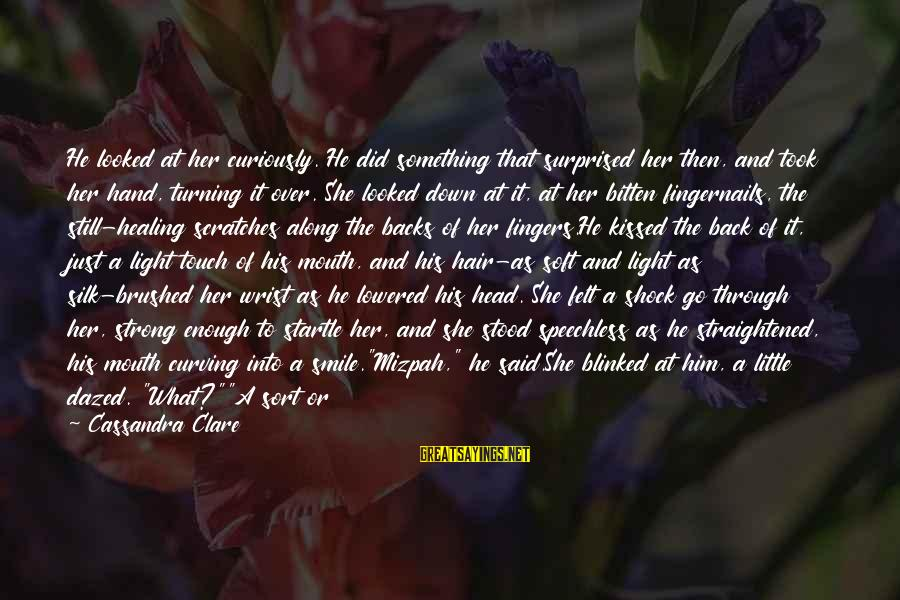Saying I Love You And Goodbye Sayings By Cassandra Clare: He looked at her curiously. He did something that surprised her then, and took her