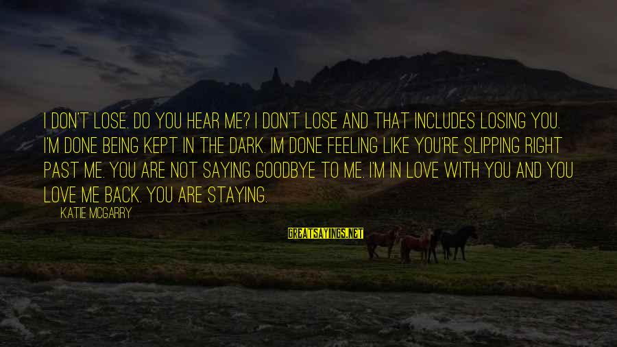 Saying I Love You And Goodbye Sayings By Katie McGarry: I don't lose. Do you hear me? I don't lose and that includes losing you.