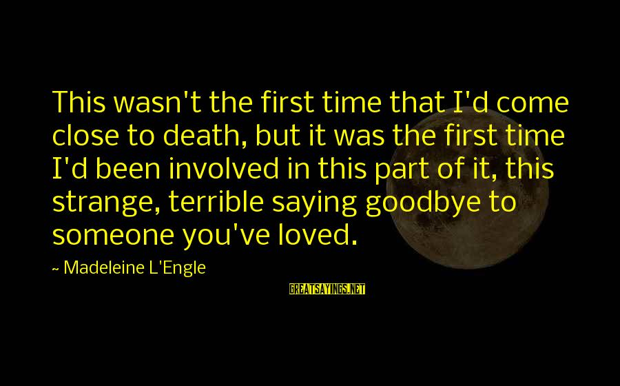 Saying I Love You And Goodbye Sayings By Madeleine L'Engle: This wasn't the first time that I'd come close to death, but it was the