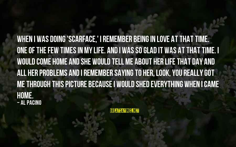 Saying You Love Her Sayings By Al Pacino: When I was doing 'Scarface,' I remember being in love at that time. One of