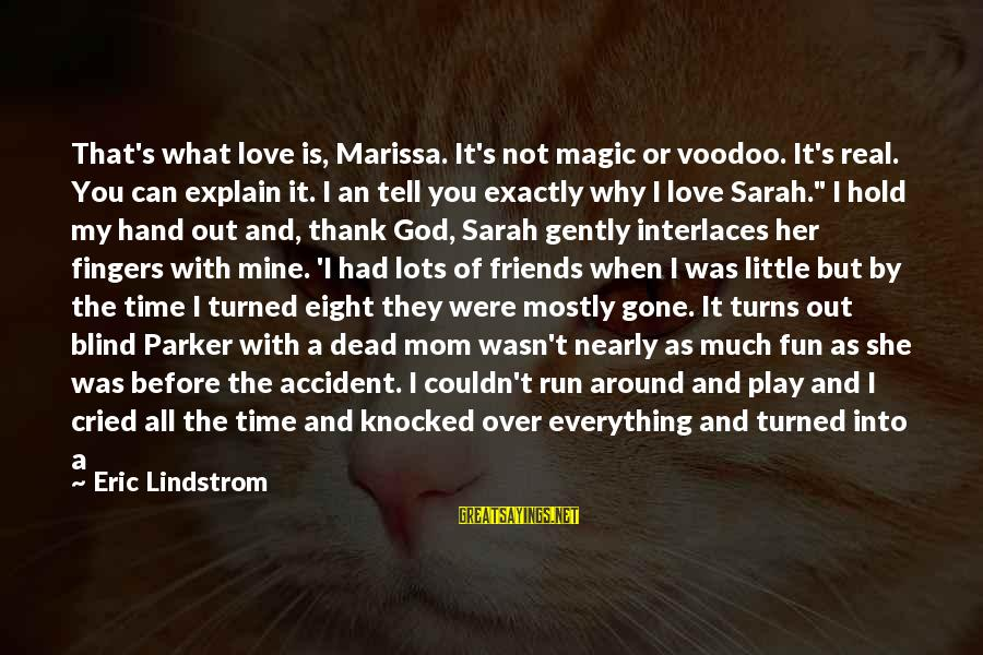 Saying You Love Her Sayings By Eric Lindstrom: That's what love is, Marissa. It's not magic or voodoo. It's real. You can explain