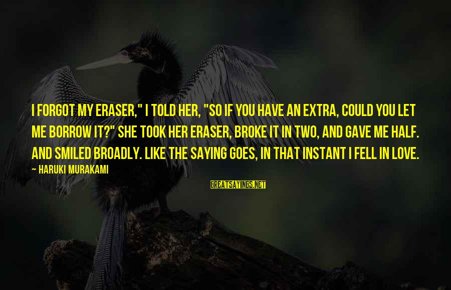 """Saying You Love Her Sayings By Haruki Murakami: I forgot my eraser,"""" I told her, """"so if you have an extra, could you"""