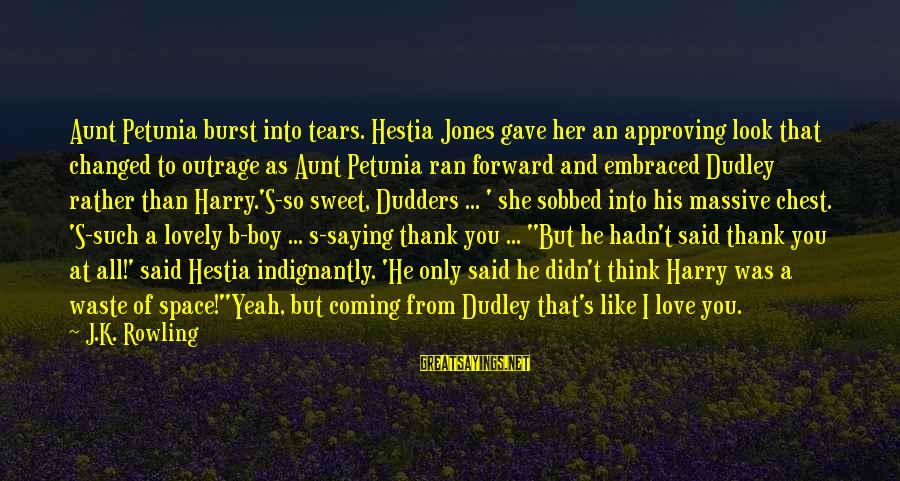 Saying You Love Her Sayings By J.K. Rowling: Aunt Petunia burst into tears. Hestia Jones gave her an approving look that changed to