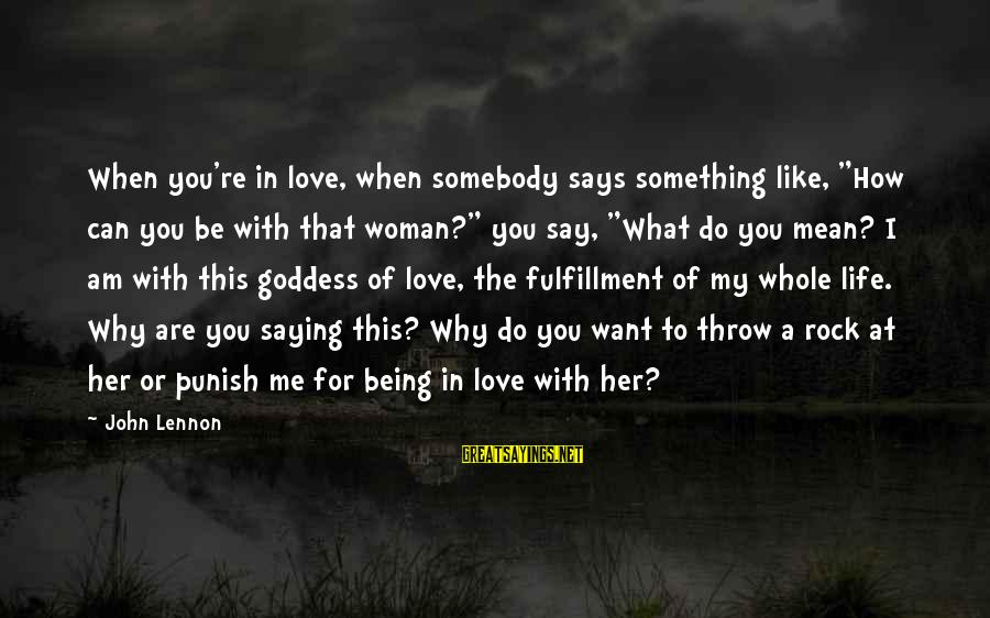 """Saying You Love Her Sayings By John Lennon: When you're in love, when somebody says something like, """"How can you be with that"""