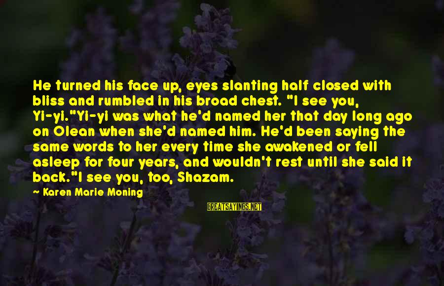 Saying You Love Her Sayings By Karen Marie Moning: He turned his face up, eyes slanting half closed with bliss and rumbled in his