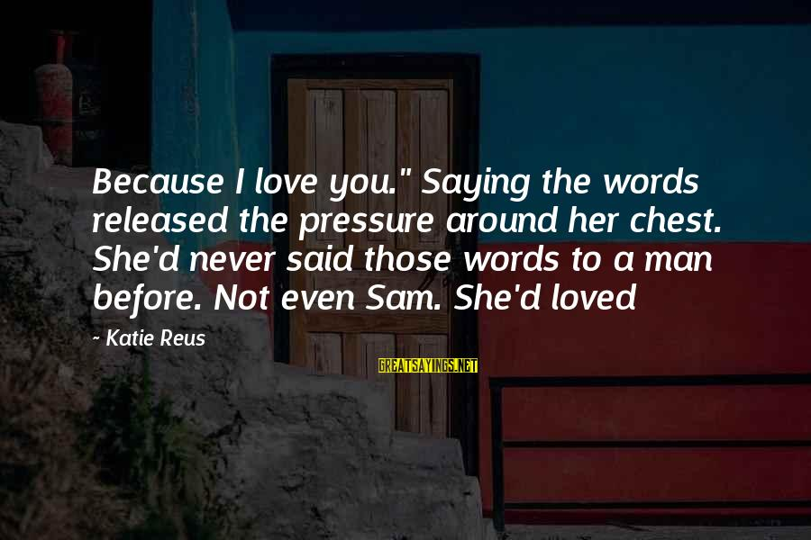 """Saying You Love Her Sayings By Katie Reus: Because I love you."""" Saying the words released the pressure around her chest. She'd never"""