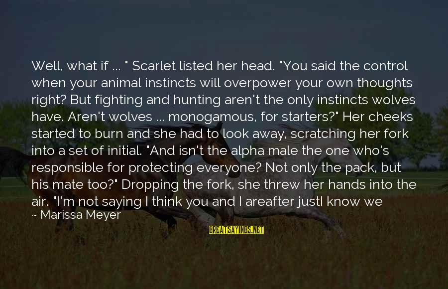 """Saying You Love Her Sayings By Marissa Meyer: Well, what if ... """" Scarlet listed her head. """"You said the control when your"""