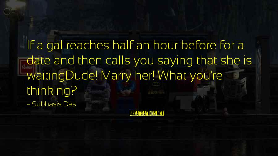 Saying You Love Her Sayings By Subhasis Das: If a gal reaches half an hour before for a date and then calls you