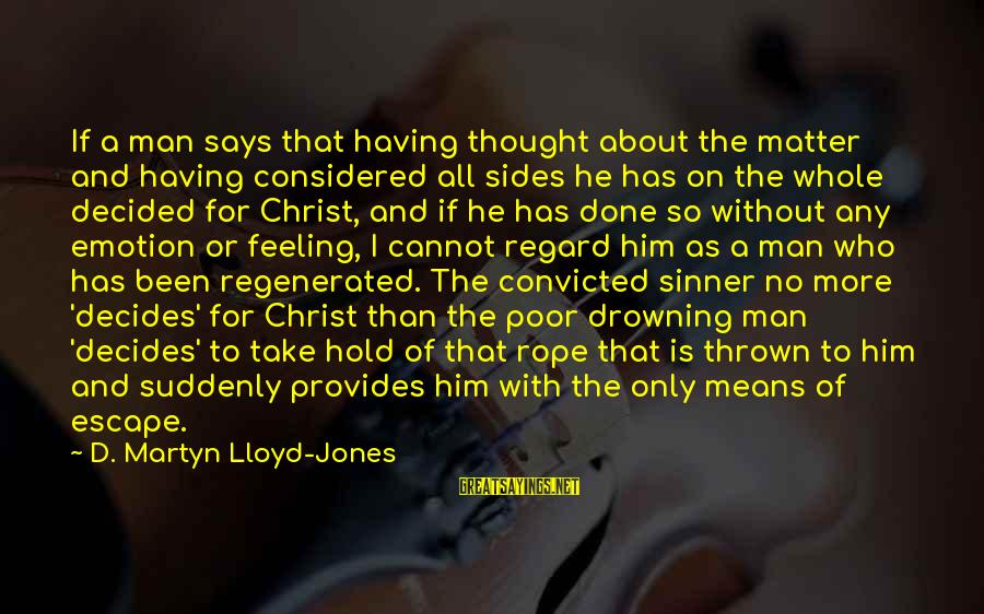 Says Or Sayings By D. Martyn Lloyd-Jones: If a man says that having thought about the matter and having considered all sides