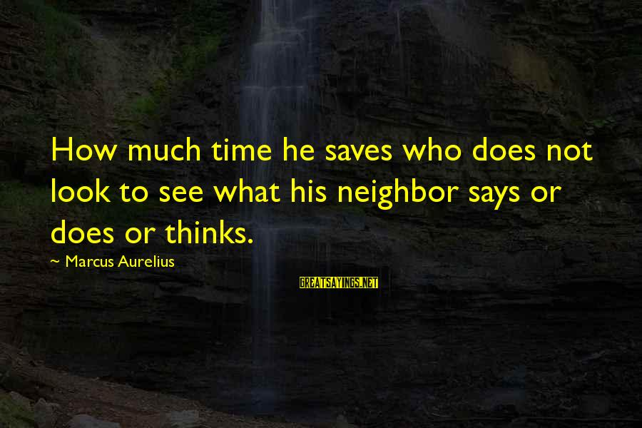 Says Or Sayings By Marcus Aurelius: How much time he saves who does not look to see what his neighbor says