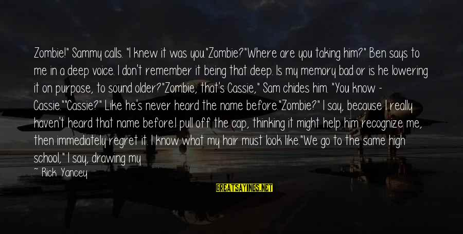 "Says Or Sayings By Rick Yancey: Zombie!"" Sammy calls. ""I knew it was you.""Zombie?""Where are you taking him?"" Ben says to"