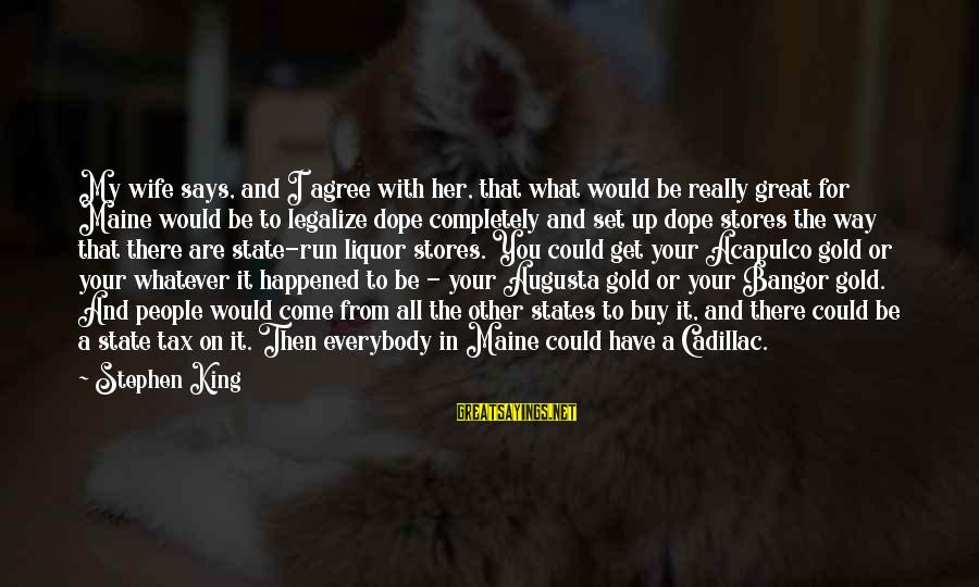 Says Or Sayings By Stephen King: My wife says, and I agree with her, that what would be really great for